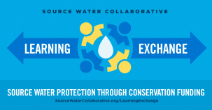New SWC Learning Exchange: Source Water Protection through Conservation Funding